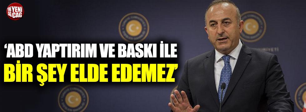 """Çavuşoğlu: """"ABD yaptırım ve baskı ile bir şey elde edemez"""""""