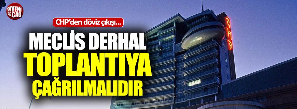 """CHP'den döviz çıkışı: """"Meclis derhal toplantıya çağrılmalıdır"""""""