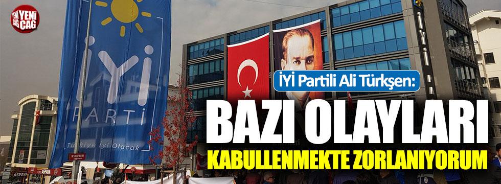 """İYİ Partili Türkşen: """"Bazı olayları kabullenmekte zorlanıyorum"""""""