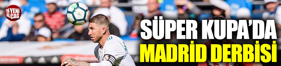 Süper Kupa'da Madrid derbisi