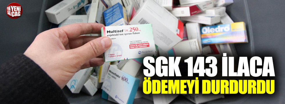 SGK 143 ilaca ödemeyi durdurdu