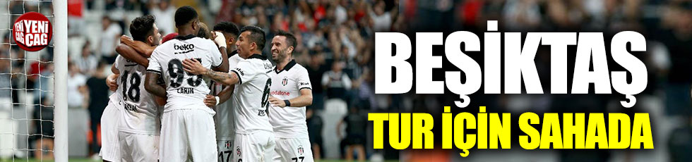 Beşiktaş tur için sahada