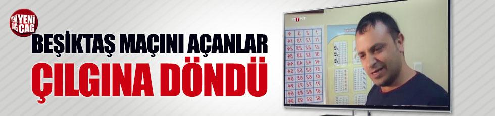 Beşiktaş maçını açanlar çılgına döndü