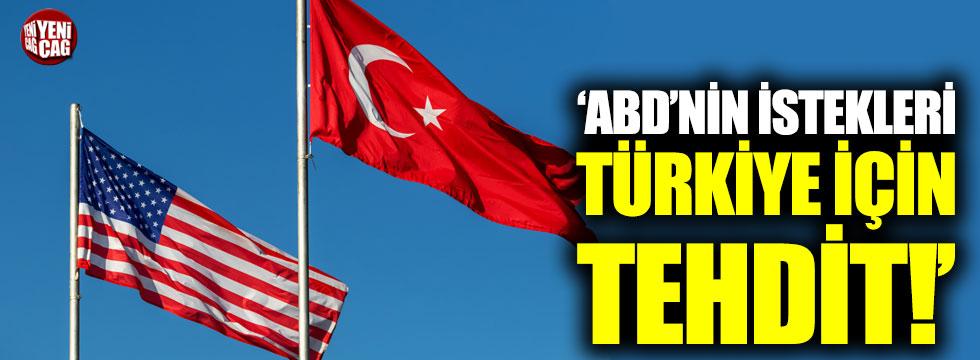 """""""ABD'nin istekleri Türkiye için tehdit"""""""