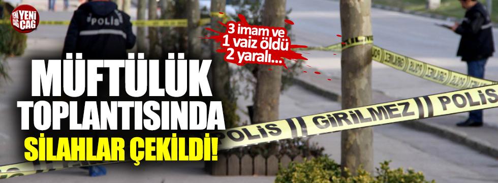 Müftülük toplantısında silahlar çekildi: 3 imam, 1 vaiz öldü