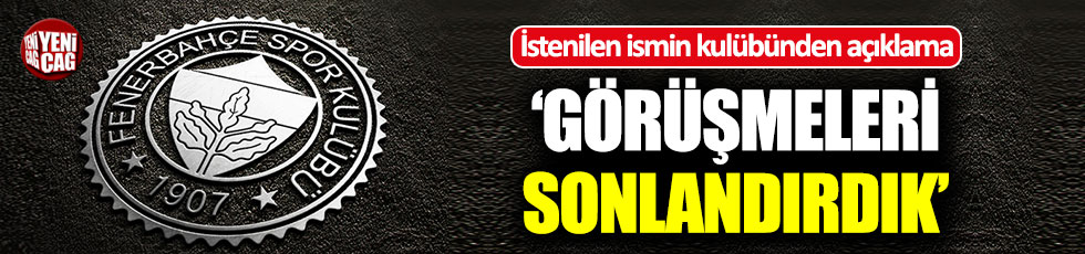 Fenerbahçe'nin istediği ismin kulübü: Görüşmeleri sonlandırdık