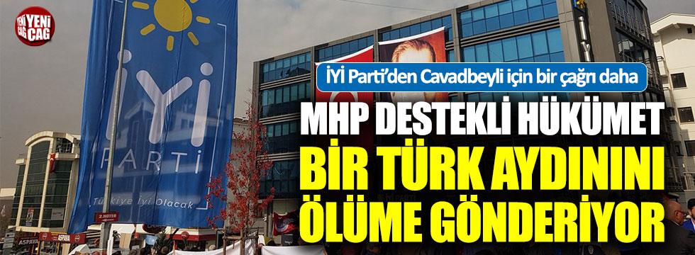 İYİ Parti: MHP destekli hükümet bir Türk Aydınını ölüme gönderiyor