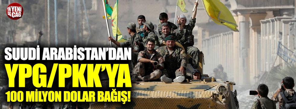 Suudi Arabistan'dan YPG/PKK'ya 100 milyon dolar bağış!