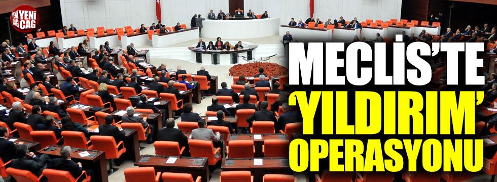 Meclis'te 'Yıldırım' operasyonu