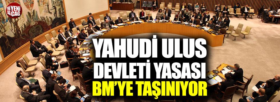 Yahudi Ulus Devleti yasası BM'ye taşınacak