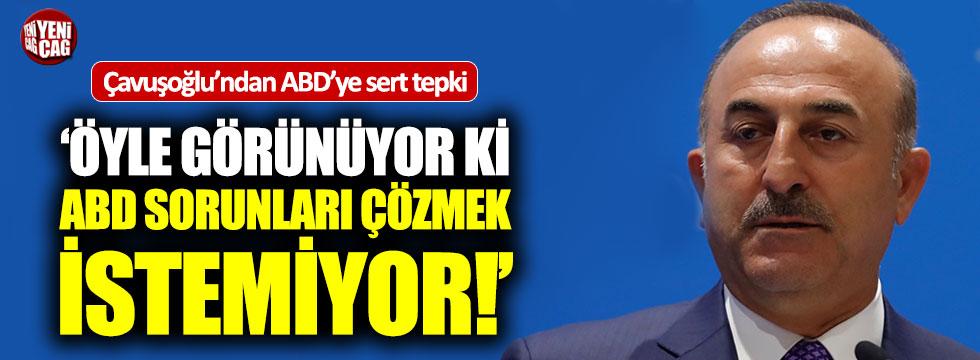 """Çavuşoğlu: """"Öyle görünüyor ki ABD sorunları çözmek istemiyor"""""""