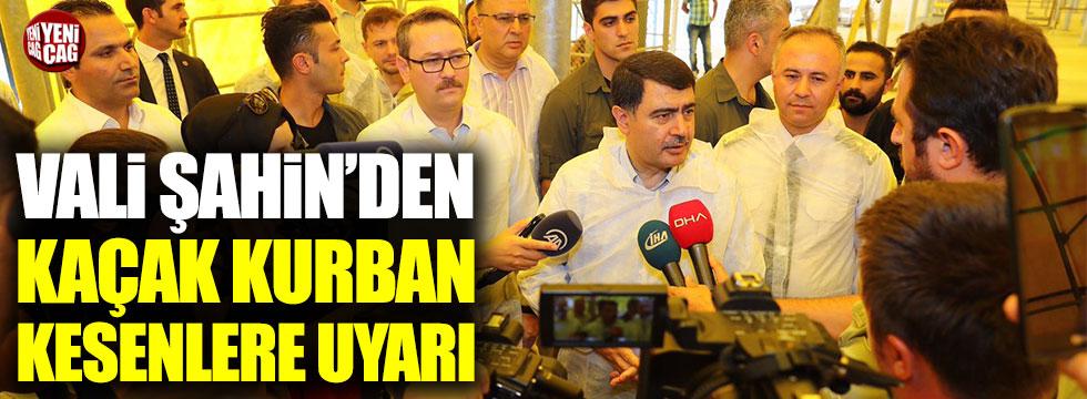 İstanbul Valisi Şahin'den kaçak kurban kesenlere uyarı