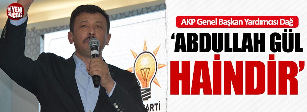 """AKP Genel Başkan Yardımcısı Dağ: """"Abdullah Gül haindir"""""""