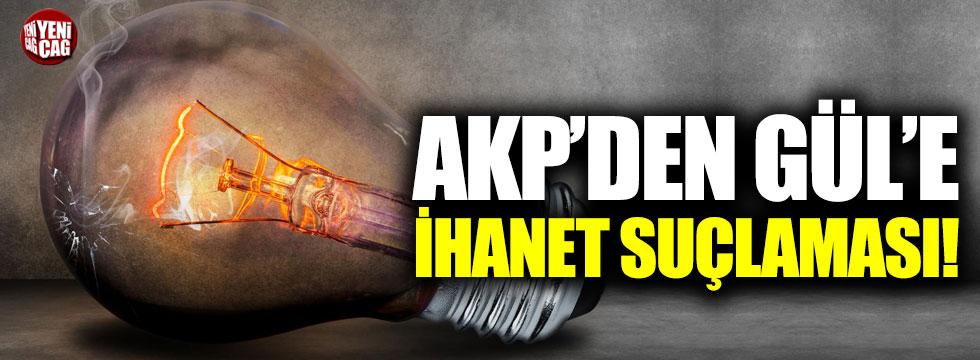 AKP'den Gül'e ihanet suçlaması