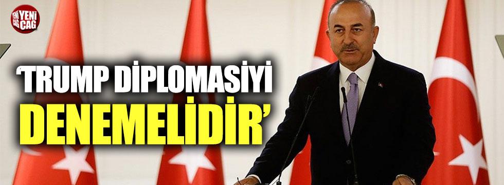 Bakan Çavuşoğlu: 'Trump diplomasiyi denemelidir'