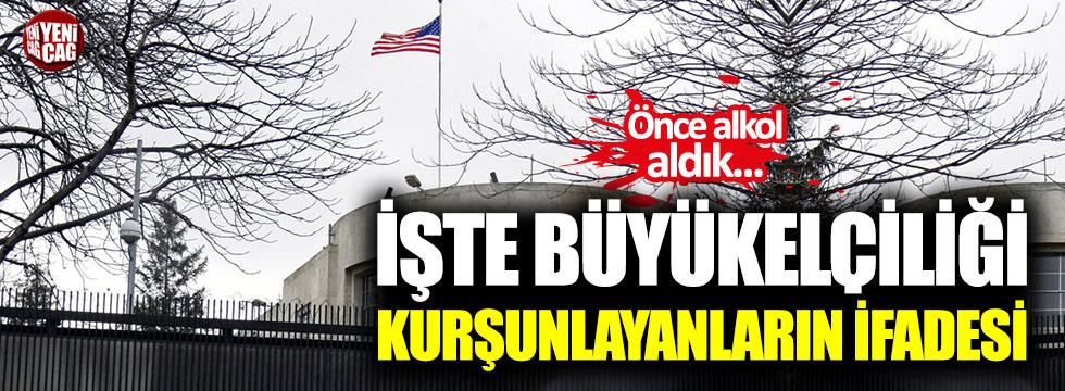 ABD Büyükelçiliği'ne ateş açan kişilerin ifadeleri belli oldu