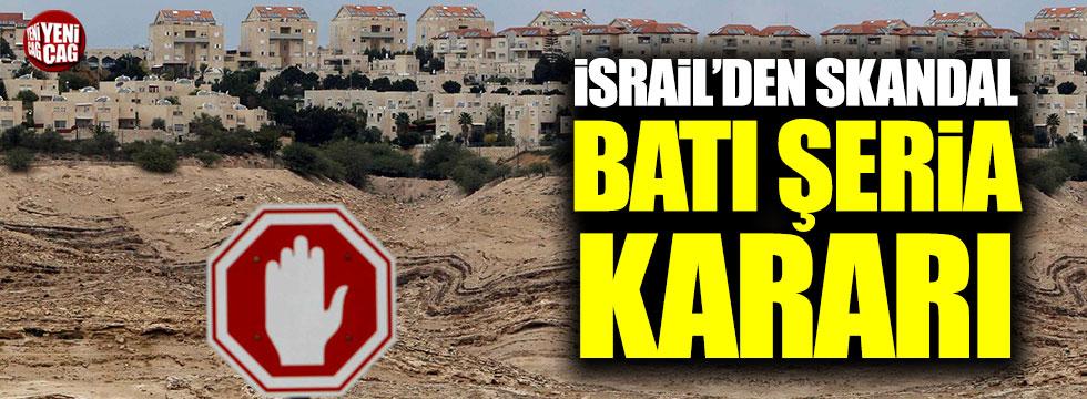 İsrail'den Batı Şeria ile ilgili skandal karar