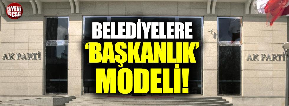 Belediyelere 'Başkanlık' modeli