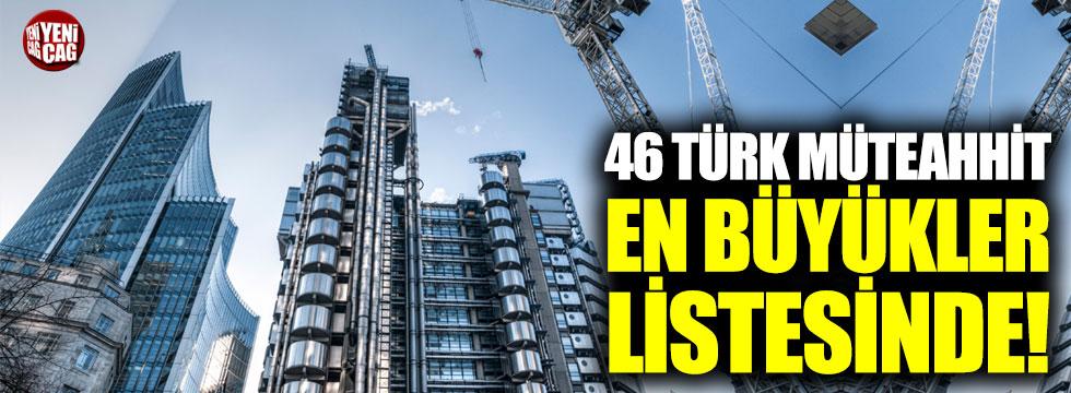 46 Türk müteahhit, en büyükler listesinde!