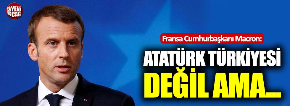 """Macron: """"Atatürk Türkiyesi değil ama..."""""""