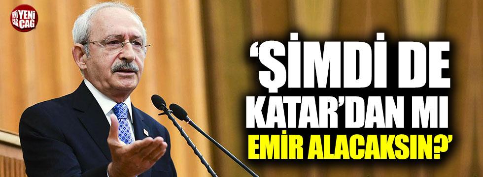"""Kılıçdaroğlu: """"Şimdi de Katar'dan mı emir alacaksın?"""""""