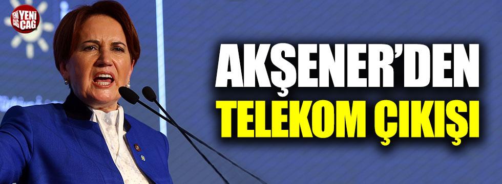 Akşener'den Telekom çıkışı