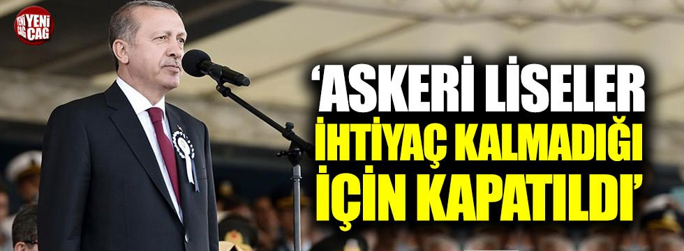 """Erdoğan: """"Askeri liseler ihtiyaç kalmadığı için kapatıldı"""""""