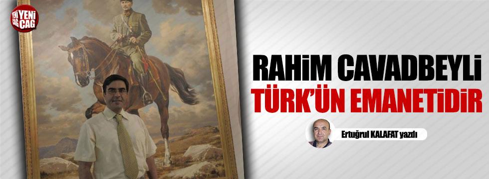 Rahim Cavadbeyli Türk'ün emanetidir