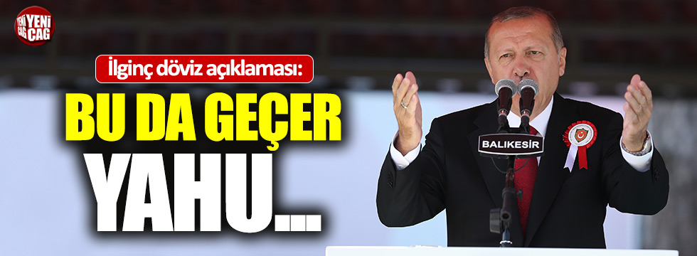 """Erdoğan'dan döviz cevabı: """"Bu da geçer yahu"""""""
