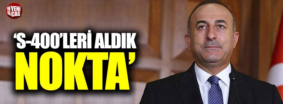 """Çavuşoğlu: """"S-400'leri aldık, nokta"""""""