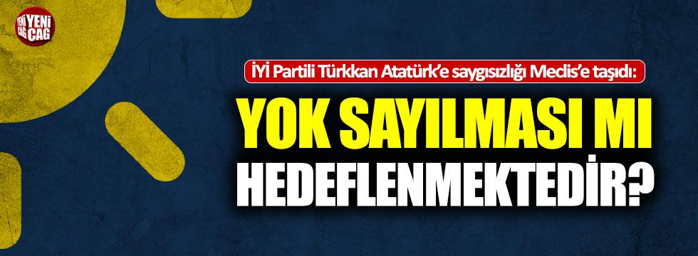 İYİ Partili Türkkan'dan Meclis'e Atatürk sorusu