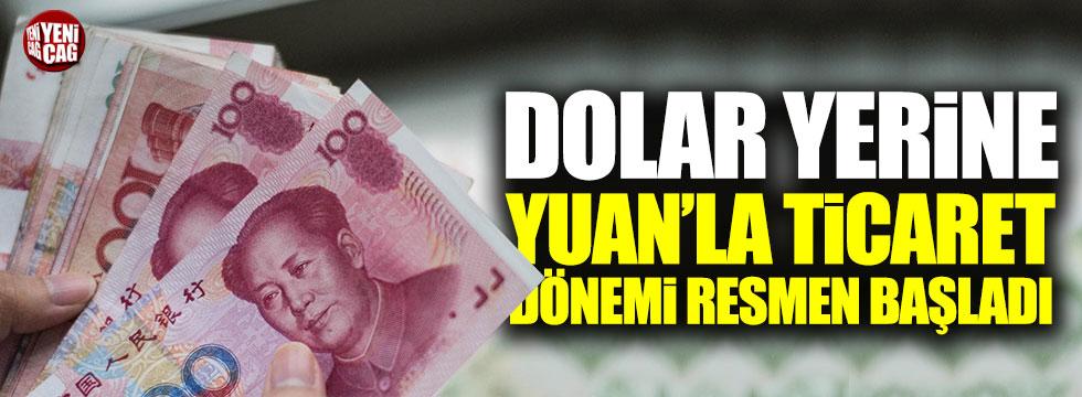 Dolar yerine Yuan'la ticaret başladı