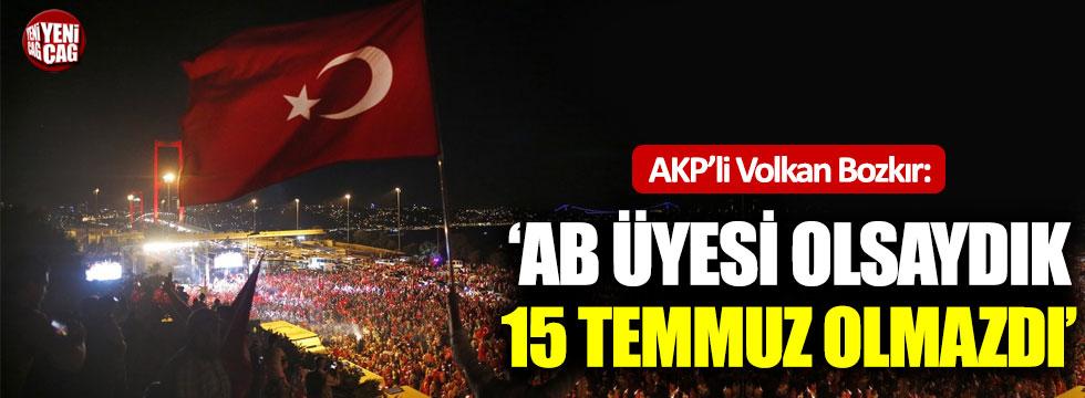 """AKP'li Bozkır: """"AB üyesi olsaydık, 15 Temmuz olmazdı"""""""