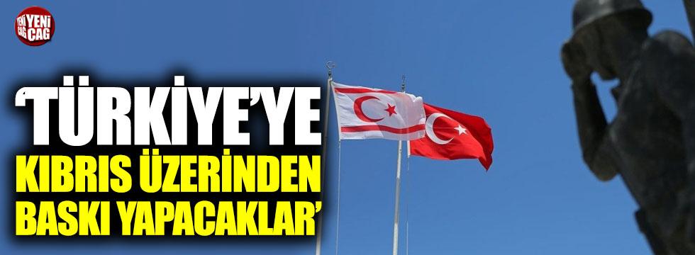 """""""Türkiye'ye Kıbrıs üzerinden baskı yapacaklar"""""""
