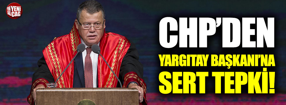 CHP'den Yargıtay Başkanı'na sert tepki!
