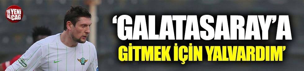 Seleznyov: Galatasaray'a gitmek için yalvardım