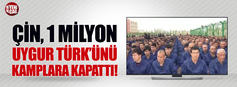 Çin, 1 milyon Uygur Türk'ünü kamplara kapattı!