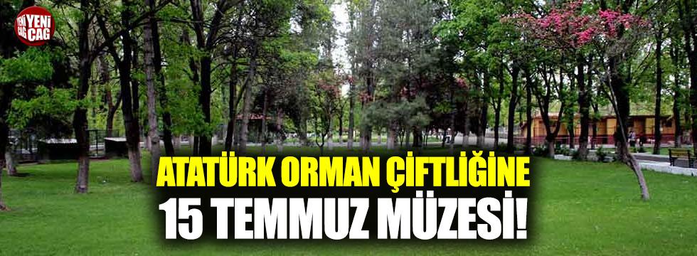 Atatürk Orman Çiftliği'ne 15 Temmuz müzesi!