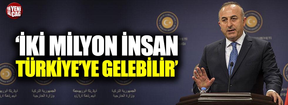 """Çavuşoğlu: """"İki Milyon insan daha gelebilir"""""""