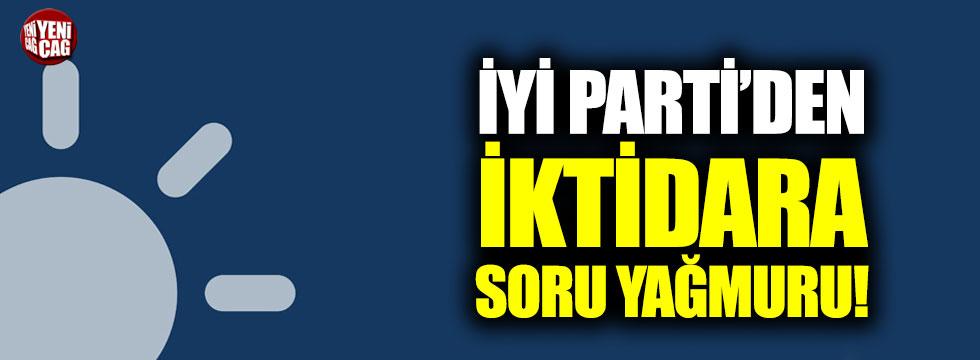 İYİ Parti'den iktidara soru yağmuru!