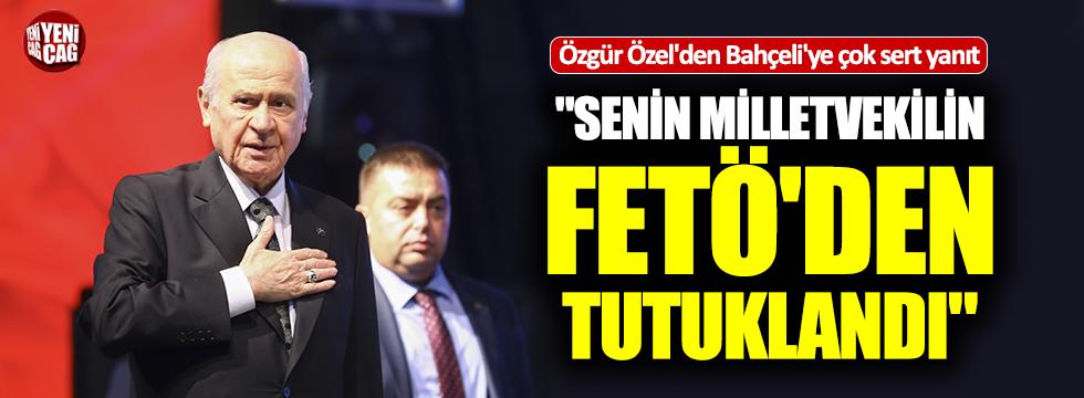 """Özel'den, Bahçeli'ye: """"Milletvekilin FETÖ'den tutuklandı"""""""