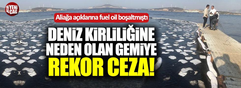 İzmir'de deniz kirliliğine sebep olan gemiye rekor ceza