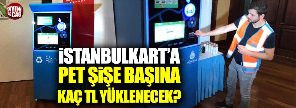 İstanbulkart'a pet şişe başına kaç TL yüklenecek?