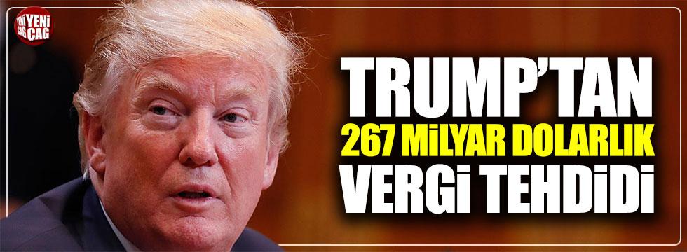 Trump'tan 267 milyar dolarlık vergi tehdidi