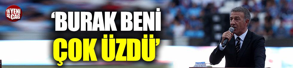 Ahmet Ağaoğlu: Burak beni çok üzdü