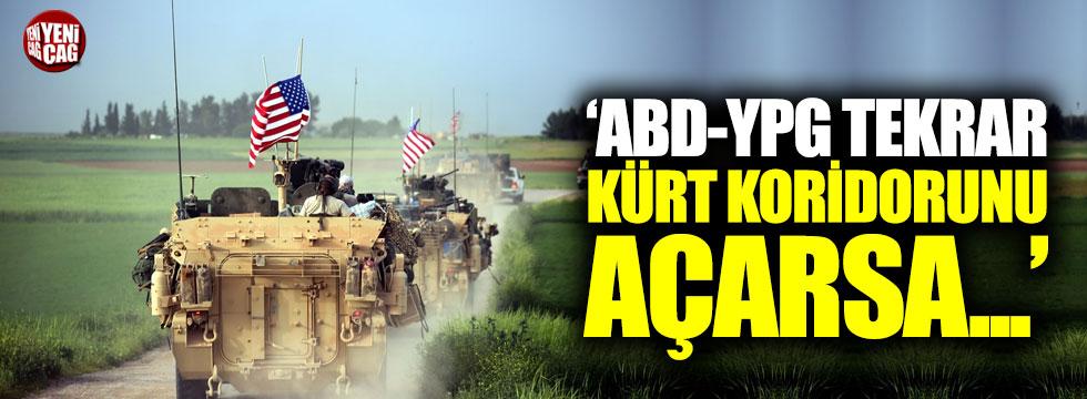 """""""ABD-YPG tekrar kürt koridorunu açarsa..."""""""