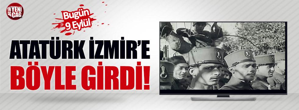 Atatürk İzmir'e böyle girdi!