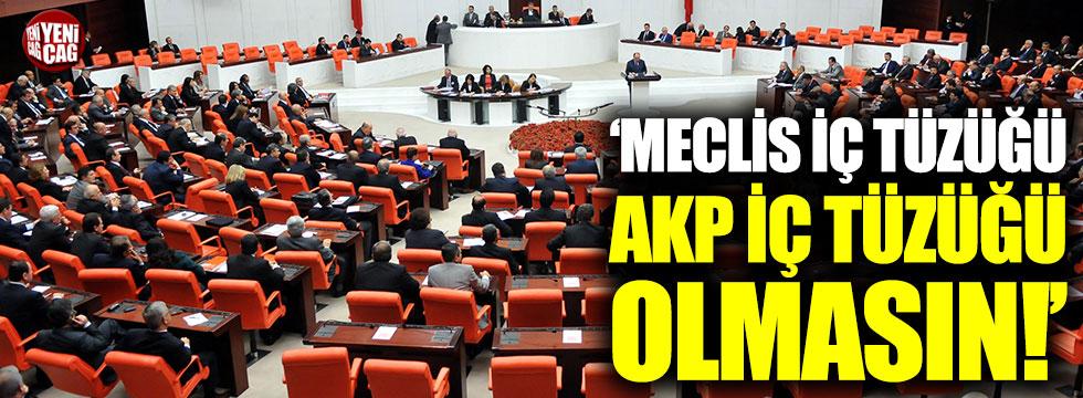 """""""Yeni Meclis iç tüzüğü, AKP iç tüzüğü olmasın"""""""