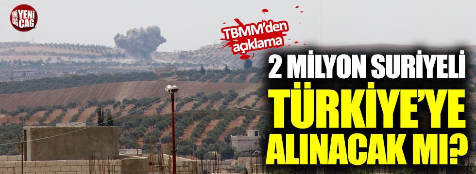 2 milyon Suriyeli Türkiye'ye alınacak mı?