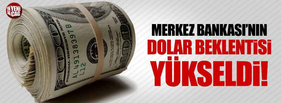 Merkez Bankası'nın dolar beklentisi yükseldi!